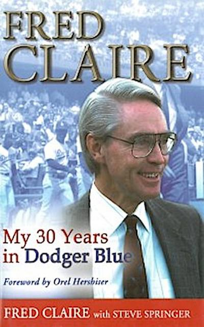 Fred Claire: My 30 Years in Dodger Blue