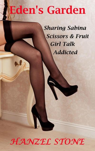 Eden's Garden: Sharing Sabina, Scissors & Fruit, Girl Talk, Addicted