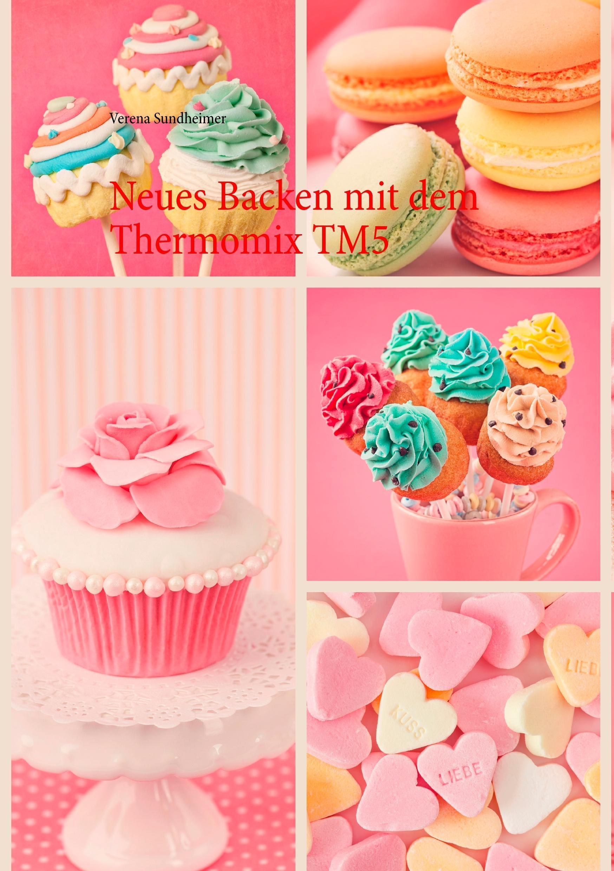 Neues Backen mit dem Thermomix TM5 Verena Sundheimer