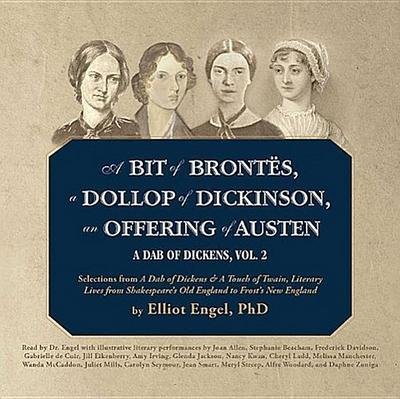 A Bit of Brontes, a Dollop of Dickinson, an Offering of Austen: A Dab of Dickens, Vol. 2; Selections from a Dab of Dickens & a Touch of Twain, Literar
