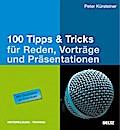100 Tipps & Tricks für Reden, Vorträge und Präsentationen