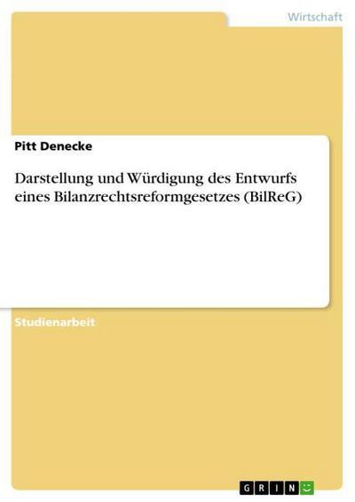 Darstellung und Würdigung des Entwurfs eines Bilanzrechtsreformgesetzes (BilReG)