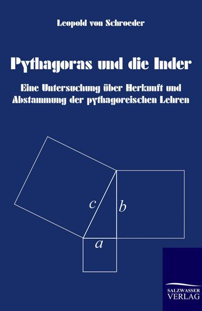 Pythagoras und die Inder: Eine Untersuchung über Herkunft und Abstammung der pythagoreischen Lehren