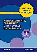 Auf den Punkt gebracht: Kurzgeschichte, Erzählung und Novelle untersuchen - Klasse 7/8 - Deutsch