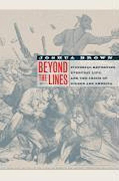 Beyond the Lines - Pictorial Reporting, Everyday Life and the Crises of Gilded Age America