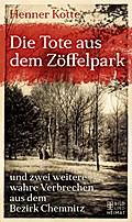 Die Tote aus dem Zöffelpark: und zwei weitere wahre Verbrechen aus dem Bezirk Chemnitz