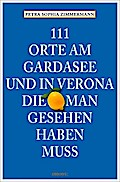 111 Orte am Gardasee und in Verona, die man g ...