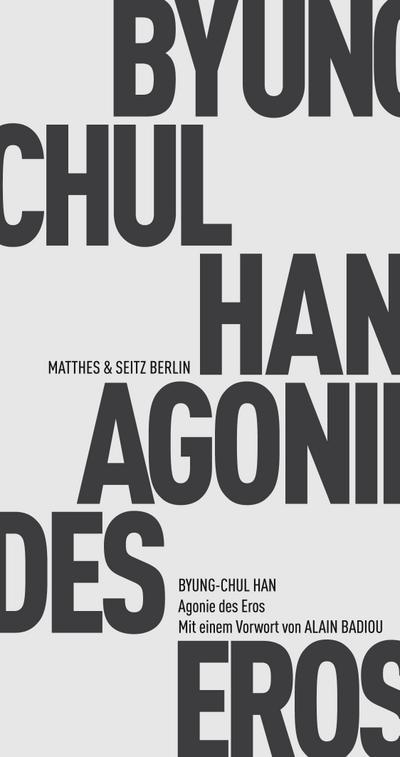 Agonie des Eros: Erweiterte Ausgabe mit einem Vorwort von Alain Badiou (Fröhliche Wissenschaft)