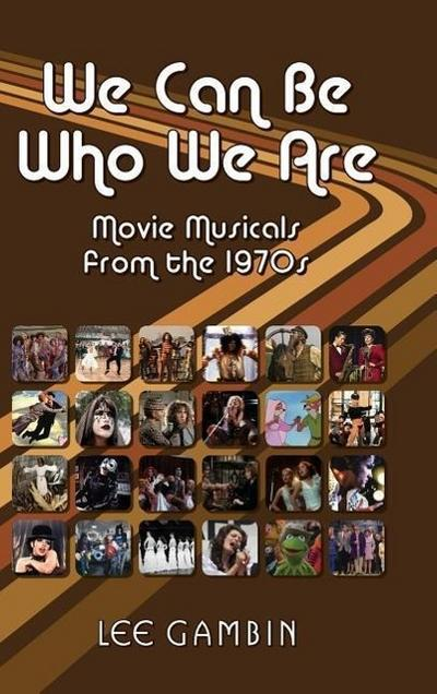 We Can Be Who We Are: Movie Musicals from the '70s (Hardback)