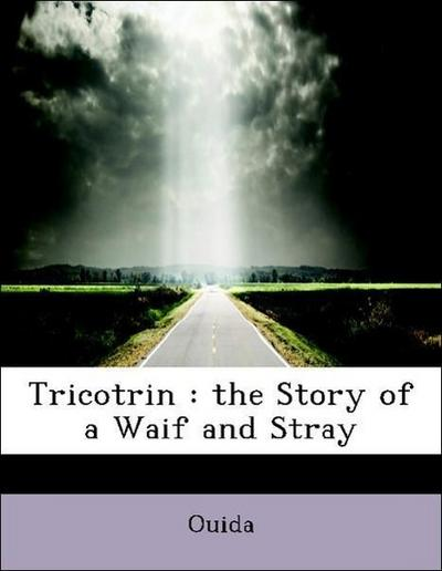 Tricotrin : the Story of a Waif and Stray