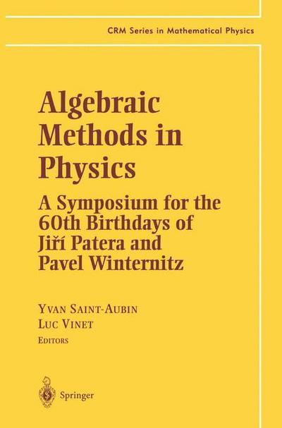 Algebraic Methods in Physics: A Symposium for the 60th Birthdays of Jiri Patera and Pavel Winternitz
