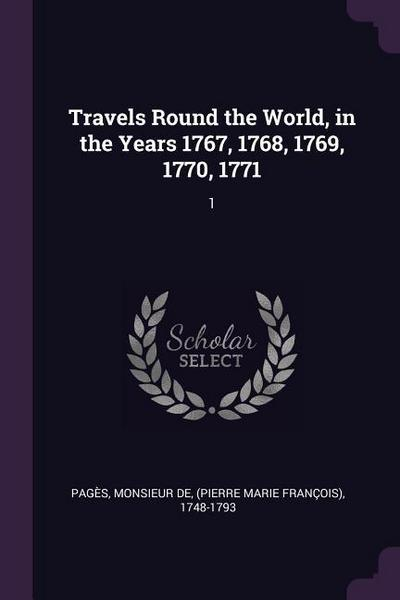 Travels Round the World, in the Years 1767, 1768, 1769, 1770, 1771: 1