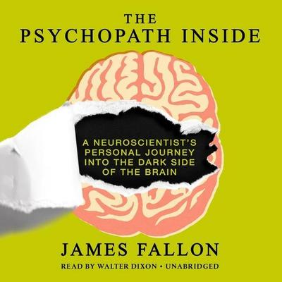 The Psychopath Inside: A Neuroscientist S Personal Journey Into the Dark Side of the Brain