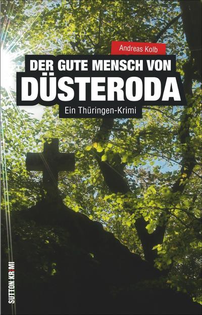 Der gute Mensch von Düsteroda; Ein Thüringen-Krimi; Sutton Krimi; Deutsch