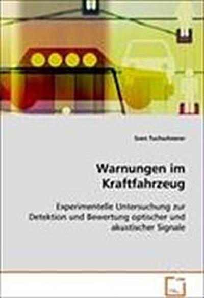 Warnungen im Kraftfahrzeug: Experimentelle Untersuchung zur Detektion und Bewertungoptischer und akustischer Signale