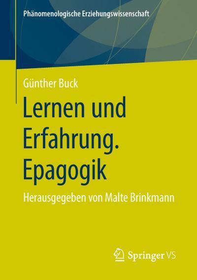 Lernen und Erfahrung. Epagogik: Herausgegeben von Malte Brinkmann (Phänomenologische  Erziehungswissenschaft, Band 5)