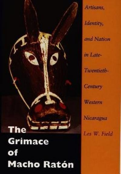 The Grimace of Macho Raton: Artisans, Identity, and Nation in Late-Twentieth-Century Western Nicaragua