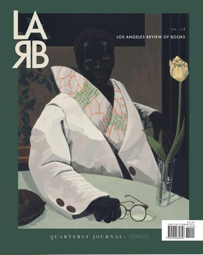 Los Angeles Review of Books Quarterly Journal: Genius Issue: No. 18, Spring 2018