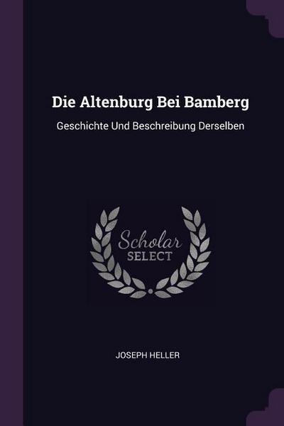 Die Altenburg Bei Bamberg: Geschichte Und Beschreibung Derselben
