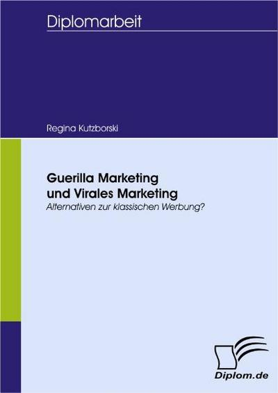 Guerilla Marketing und Virales Marketing: Alternativen zur klassischen Werbung?