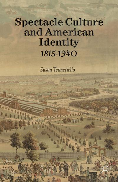 Spectacle Culture and American Identity 1815–1940