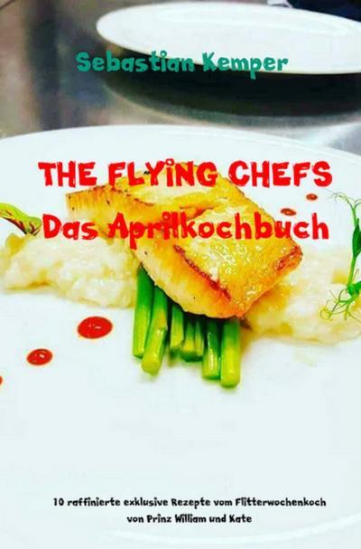 THE FLYING CHEFS Das Aprilkochbuch