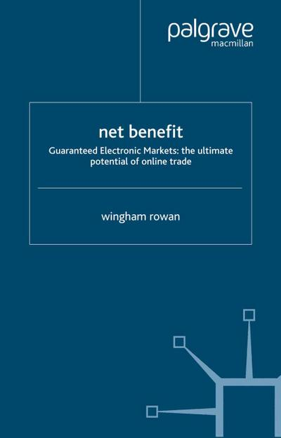 Net Benefit: Guaranteed Electronic Markets: The Ultimate Potential of Online Trade