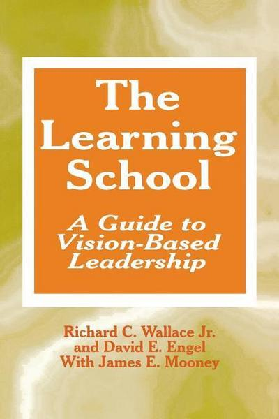 The Learning School: A Guide to Vision-Based Leadership