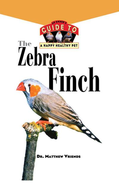The Zebra Finch: An Owner's Guide to a Happy Healthy Pet