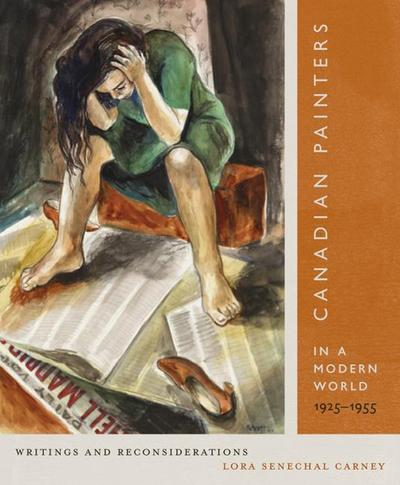 Canadian Painters in a Modern World, 1925-1955: Writings and Reconsiderations