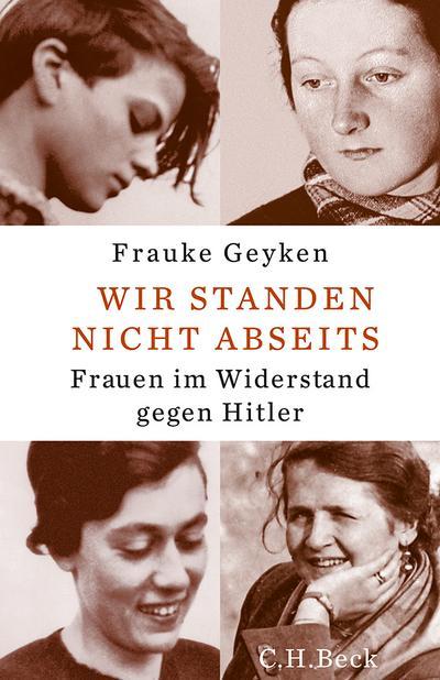 Wir standen nicht abseits: Frauen im Widerstand gegen Hitler