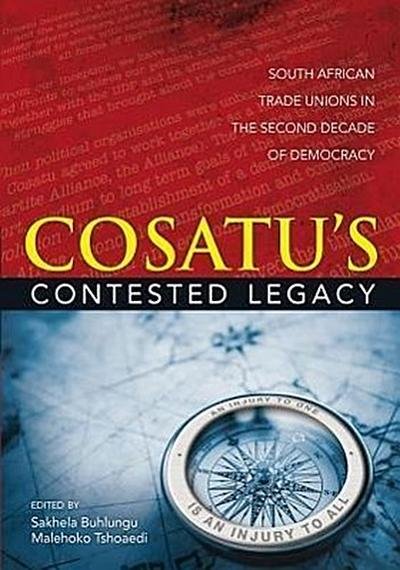 Cosatu's Contested Legacy: South African Trade Unions in the Second Decade of Democracy