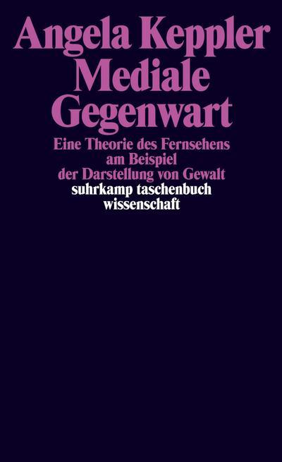 Mediale Gegenwart: Eine Theorie des Fernsehens am Beispiel der Darstellung von Gewalt (suhrkamp taschenbuch wissenschaft)