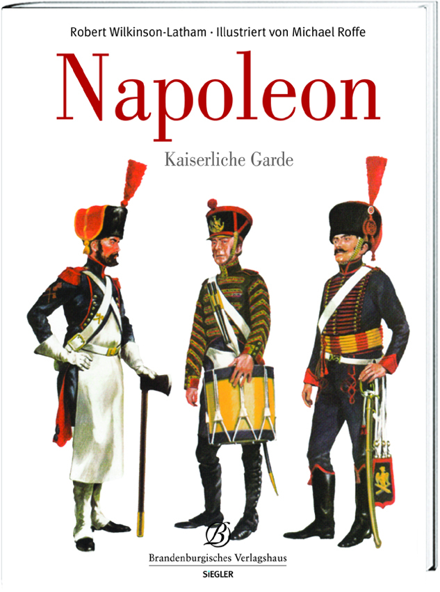 Die Kaiserliche Garde Napoleons Philip Haythornthwaite Bryan Fosten