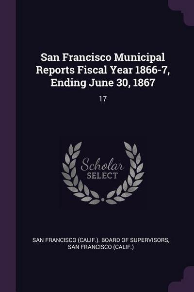 San Francisco Municipal Reports Fiscal Year 1866-7, Ending June 30, 1867: 17