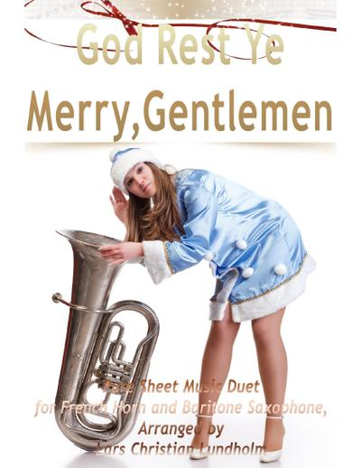 God Rest Ye Merry, Gentlemen Pure Sheet Music Duet for French Horn and Baritone Saxophone, Arranged by Lars Christian Lundholm