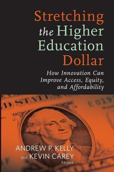 Stretching the Higher Education Dollar: How Innovation Can Improve Access, Equity, and Affordability