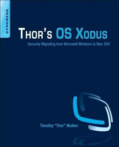 Thor's OS Xodus: Securely Migrating from Microsoft Windows to Mac OSX