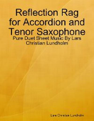 Reflection Rag for Accordion and Tenor Saxophone - Pure Duet Sheet Music By Lars Christian Lundholm