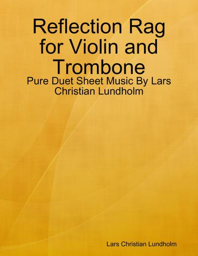 Reflection Rag for Violin and Trombone - Pure Duet Sheet Music By Lars Christian Lundholm