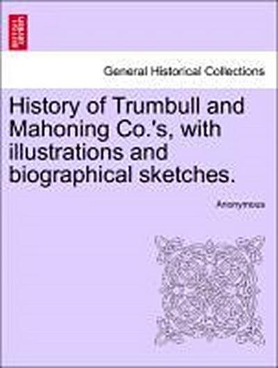 History of Trumbull and Mahoning Co.'s, with illustrations and biographical sketches. VOL. I