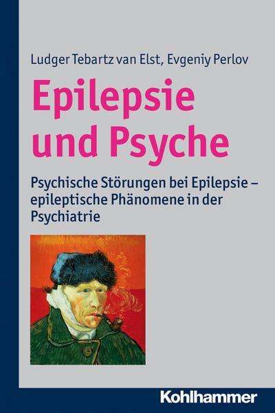 Epilepsie und Psyche: Psychische Störungen bei Epilepsie - epileptische Phänomene in der Psychiatrie