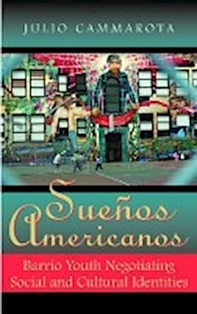 Sueños Americanos: Barrio Youth Negotiating Social and Cultural Identities