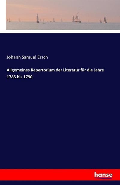 Allgemeines Repertorium der Literatur für die Jahre 1785 bis 1790