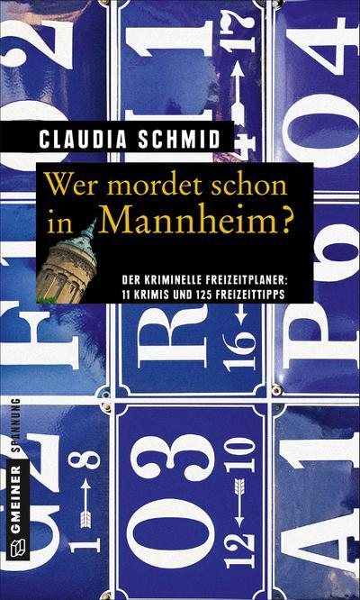Wer mordet schon in Mannheim?; 11 Krimis und 125 Freizeittipps   ; Kriminelle Freizeitführer im GMEINER-Verlag ; Deutsch