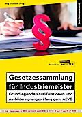 Gesetzessammlung für Industriemeister - Grundlegende Qualifikationen und Ausbildereignungsprüfung gem. AEVO