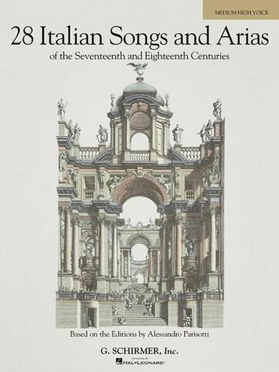 28 Italian Songs and Arias of the Seventeenth and Eighteenth Centuries, Medium High Voice: Based on the Editions by Alessandro Parisotti