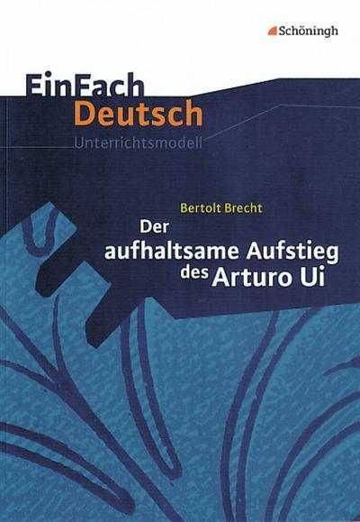 Der aufhaltsame Aufstieg des Arturo Ui. EinFach Deutsch Unterrichtsmodelle