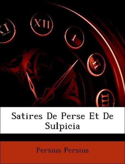 Persius, P: Satires De Perse Et De Sulpicia