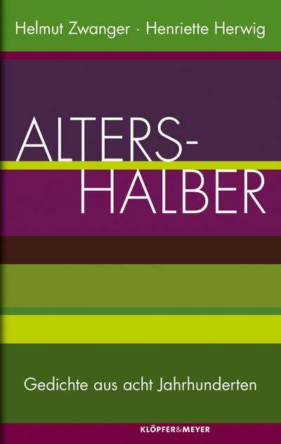 Altershalber; Gedichte aus acht Jahrhunderten; Hrsg. v. Zwanger, Helmut/Herwig, Henriette; Deutsch